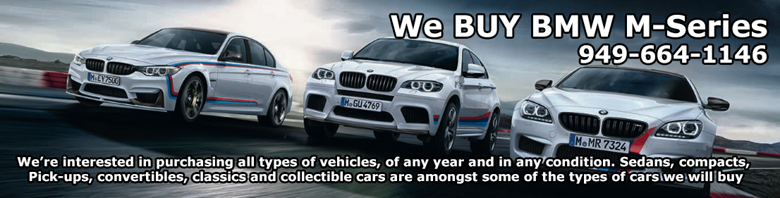 WE Buy BMW M Series Cars We're interested in purchasing all types of vehicles, of any year and in any condition. Sedans, compacts,  Pick-ups, convertibles, classics and collectible cars are amongst some of the types of cars we will buy